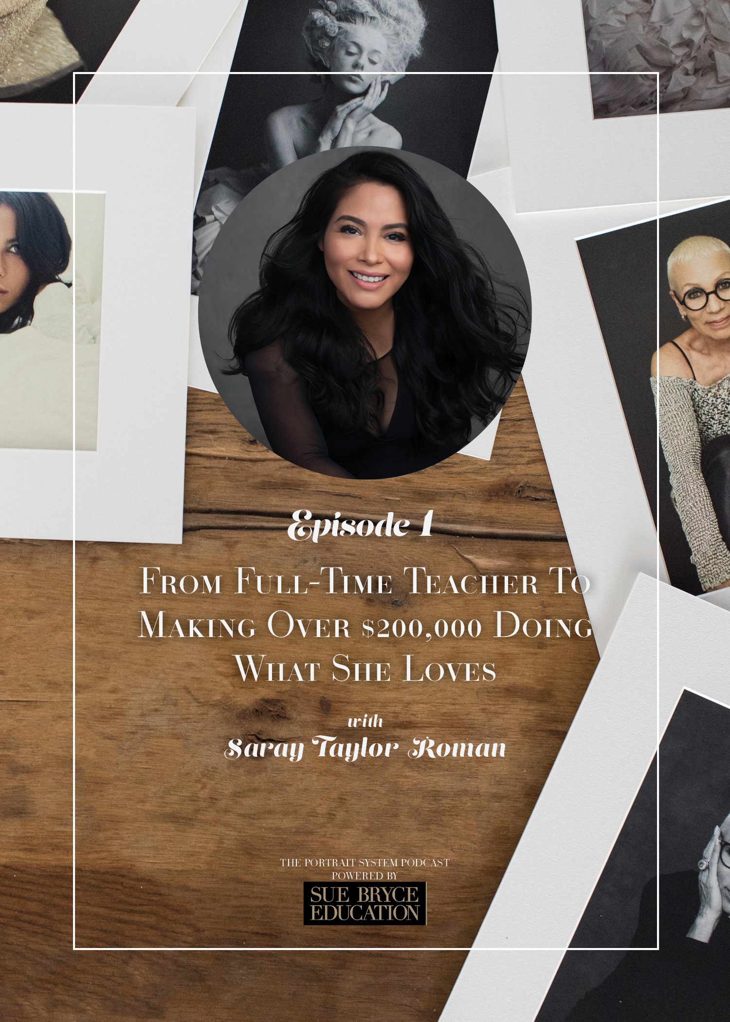 The Portrait System Podcast, Sue Bryce Education, Photography Business and Marketing, Saray Taylor Roman, Portrait Photographer